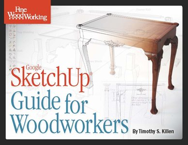 Fine Woodworking: Google Sketchup Guide for Woodworkers Por Timothy S
