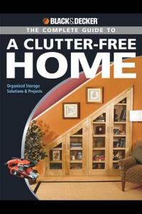 black-&-decker-the-complete-guide-to-a-clutter-free-home-organized-storage-solutions-and-projects