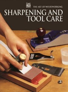 The Art Of Woodworking - Sharpening And Tool Care