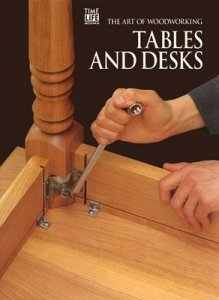 The Art Of Woodworking - Tables And Desks