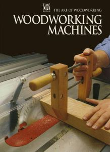 The Art Of Woodworking - Woodworking Machines